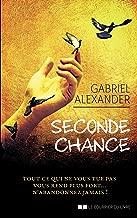 Seconde chance: Tout ce qui ne vous tue pas vous rend plus fort... N'abandonnez jamais ! (French Edition)