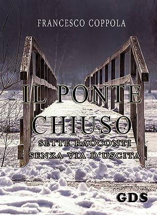 Il ponte chiuso- sette racconti senza via duscita