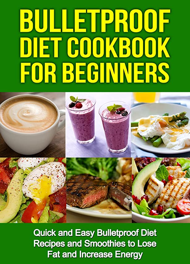 職人与えると遊ぶBulletproof Diet Cookbook For Beginners: Quick and Easy Recipes and Smoothies to Lose Fat and Increase Energy (Lose Up To A Pound A Day, Reclaim Energy and Focus, End Food Cravings) (English Edition)
