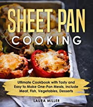 Sheet Pan Cooking: Tasty and Easy to Make One-Pan Meals, Include Meat, Fish, Vegetables, Desserts