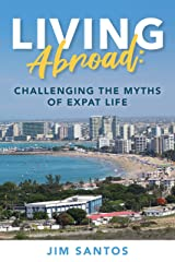 Living Abroad: Challenging the Myths of Expat Life Kindle Edition
