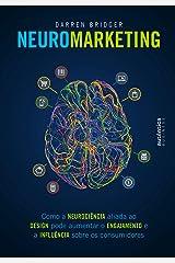 Neuromarketing: Como a neurociência aliada ao design pode aumentar o engajamento e a influência sobre os consumidores eBook Kindle