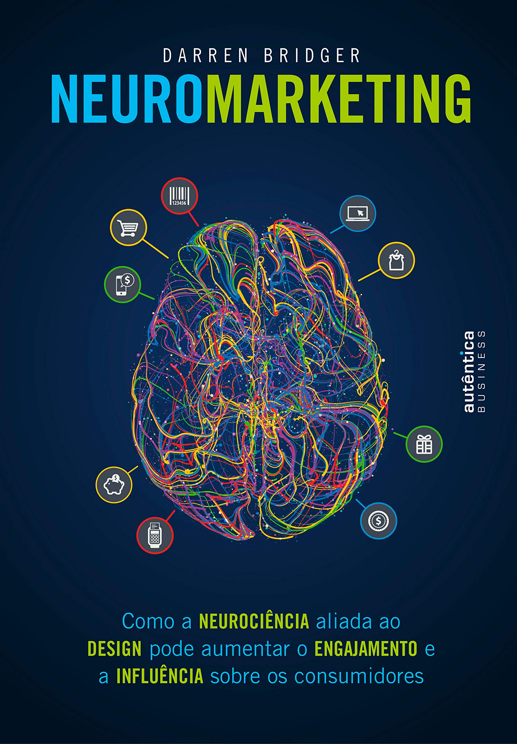 Neuromarketing: Como a neurociência aliada ao design pode aumentar o engajamento e a influência sobre os consumidores (Portuguese Edition)