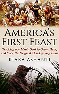 America's First Feast: Tracking one man's quest to grow, hunt, and cook the original Thanksgiving Feast