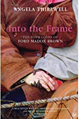 Into The Frame: The Four Loves of Ford Madox Brown Kindle Edition