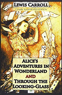 Alice's Adventures in Wonderland & Through the Looking-Glass (Classic Illustrated Edition)