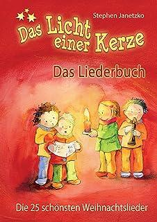 Das Licht einer Kerze - Die 25 schönsten Weihnachtslieder: Das Liederbuch mit allen Texten, Noten und Gitarrengriffen zum Mitsingen und Mitspielen (German Edition)
