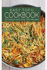 Easy Tofu Cookbook: 50 Unique and Easy Tofu Recipes Kindle Edition