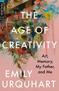 Age of Creativity, The: Art, Memory, My Father, and Me