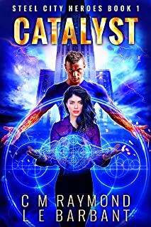 Catalyst: A Superhero Urban Fantasy Thrillride (Steel City Heroes Book 1)