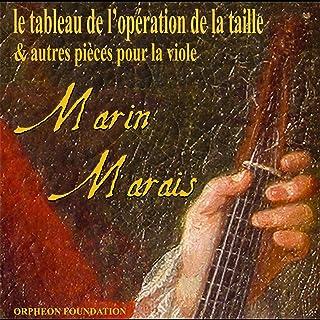 Marin Marais: Le Tableau De L'opération De La Taille & Autres Pièces Pour La Viole