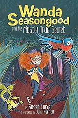 Wanda Seasongood and the Mostly True Secret Kindle Edition