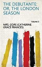 The Debutante: Or, The London Season Volume 3