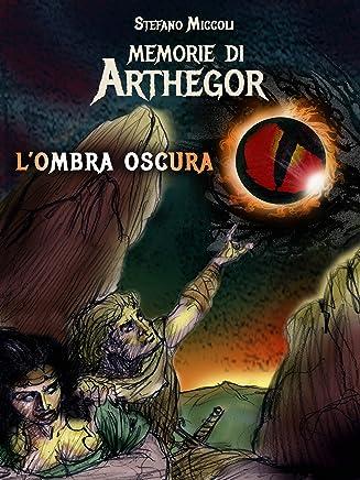 Memorie di Arthegor: LOmbra Oscura