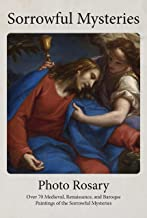 Sorrowful Mysteries Photo Rosary: Pray the Rosary with over 70 Medieval, Renaissance, and Baroque Paintings