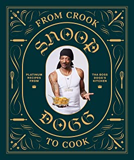 From Crook to Cook: Platinum Recipes from Tha Boss Dogg's Kitchen (Snoop Dogg Cookbook, Celebrity Cookbook with Soul Food ...