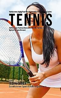 Verbrenne zügig Fett für eine starke Performance beim Tennis: Säfte zum Fettverbennen, die dir helfen mehr Spiele zu gewinnen! (German Edition)