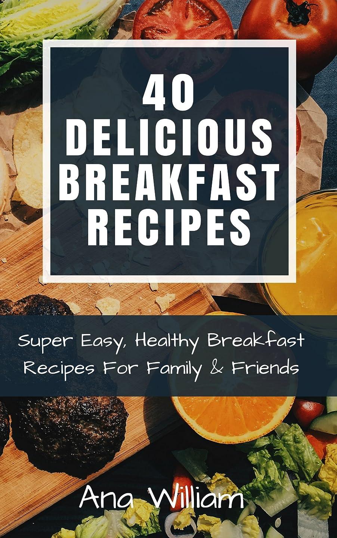 略奪自分の文言Top 40 Easy Delicious Breakfast Recipes for Kids: Super easy Healthy Breakfast Recipes for Family & Friends (English Edition)