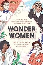 Wonder Women: 25 Innovators, Inventors, and Trailblazers Who Changed History