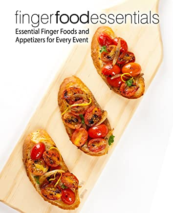 Finger Food Essentials: Essential Finger Foods and Appetizers for Every Event (English Edition)