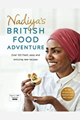 Nadiya's British Food Adventure: Beautiful British recipes with a twist, from the Bake Off winner & bestselling author of Time to Eat Kindle Edition