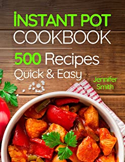 Instant Pot Pressure Cooker Cookbook: 500 Everyday Recipes for Beginners and Advanced..
