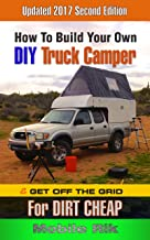 How To Build Your Own DIY Truck Camper And Get Off The Grid For Dirt Cheap