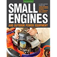 Small Engines and Outdoor Power Equipment: A Care & Repair Guide for: Lawn Mowers, Snowblowers &...