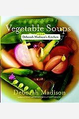 Vegetable Soups from Deborah Madison's Kitchen: [A Cookbook] Kindle Edition