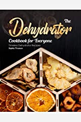 The Dehydrator Cookbook for Everyone: Timeless Dehydrator Recipes Kindle Edition