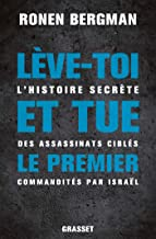 Lève-toi et tue le premier : L'histoire secrète des assassinats ciblés commandités par Israël (Essais Etranger) (French Edition)