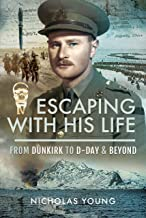 Escaping with His Life: From Dunkirk to D-Day & Beyond