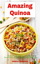 Sponsored Ad - Amazing Quinoa: Family-Friendly Salad, Soup, Breakfast and Dessert Recipes for Better Health and Easy Weigh...