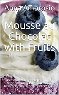 Mousse au Chocolat with Fruits : Successful and easy preparation. For beginners and professionals. The best recipes design...