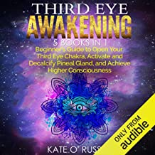 Third Eye Awakening: 5 in 1 Bundle: Beginner's Guide to Open Your Third Eye Chakra, Activate and Decalcify Pineal Gland, a...