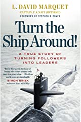 Turn The Ship Around!: A True Story of Building Leaders by Breaking the Rules Kindle Edition