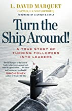 Turn The Ship Around!: A True Story of Building Leaders by Breaking the Rules (English Edition)