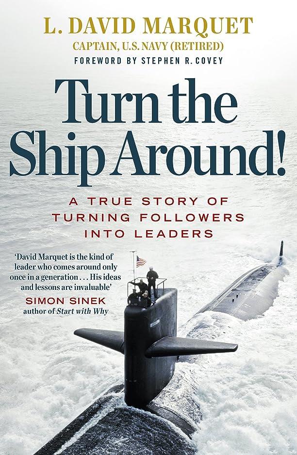興味失うメタルラインTurn The Ship Around!: A True Story of Building Leaders by Breaking the Rules (English Edition)
