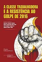 A classe trabalhadora e a resistência ao Golpe de 2016 (Projeto Editorial Praxis)