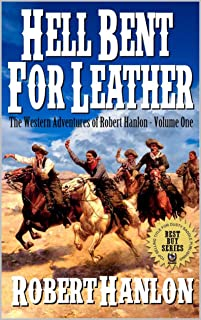 Hell Bent For Leather: Justice For The Gunman: A Western Adventure From The Author of