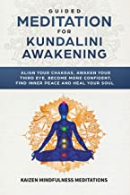 Guided Meditation for Kundalini Awakening: Align Your Chakras, Awaken Your Third Eye, Become More Confident, Find Inner Pe...