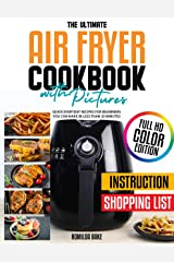 The Ultimate Air Fryer Cookbook with Pictures: quick everyday recipes for beginners you can make in less than 30 minutes | Full Color Edition | (English Edition) Format Kindle