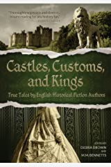 Castles, Customs, and Kings: True Tales by English Historical Fiction Authors Kindle Edition