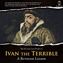 The Entire Life Story of Ivan the Terrible: A Ruthless Leader