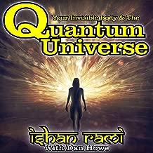 Your Invisible Body & the Quantum Universe