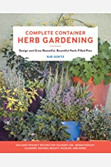 Complete Container Herb Gardening: Design and Grow Beautiful, Bountiful Herb-Filled Pots Kindle Edition