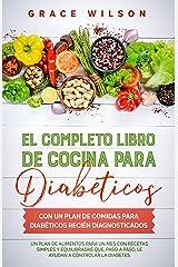 El Completo libro de cocina para diabéticos con un plan de comidas para diabéticos recién diagnosticados: Un plan de alimentos para un mes con recetas ... y prediabéticos) (Spanish Edition) Format Kindle