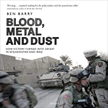 Blood, Metal and Dust: How Victory Turned into Defeat in Afghanistan and Iraq