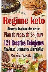 Régime keto: Découvrez la céto cuisine avec un plan de repas de 28 jours + 121 recettes cétogènes novatrices, délicieuses et inratables pour régime cétogène et régime Low-Carb. Recettes keto faciles Format Kindle