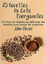 25 recettes de café énergisantes: Un livre de recettes de café avec des recettes pour toutes les occasions
